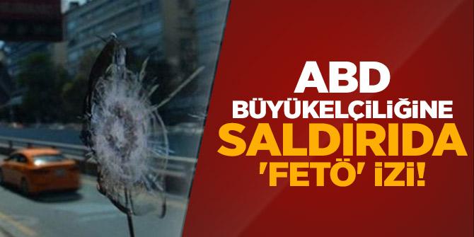 ABD Büyükelçiliğine saldırıda 'FETÖ' izi!