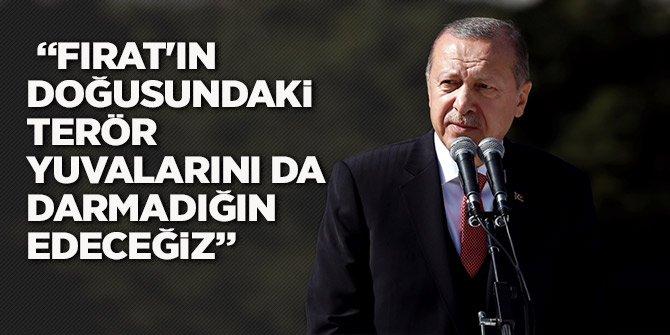 Erdoğan: Fırat'ın doğusundaki terör yuvalarını da darmadığın edeceğiz