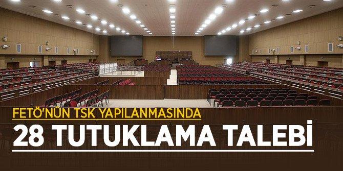 FETÖ'nün TSK yapılanmasında 28 tutuklama talebi