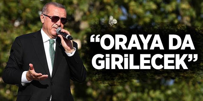 Erdoğan: Oraya da girilecek