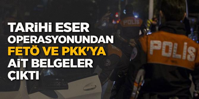Tarihi eser operasyonundan FETÖ ve PKK'ya ait belgeler çıktı