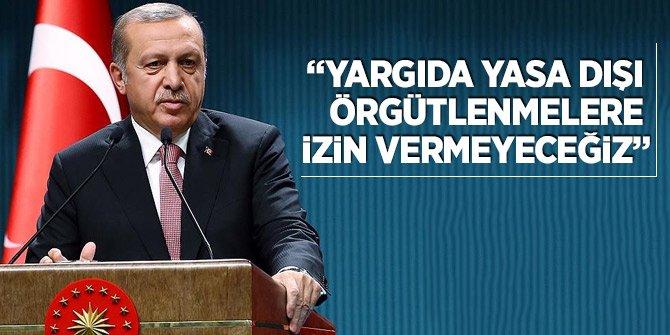 Erdoğan: Yargıda yasa dışı örgütlenmelere izin vermeyeceğiz