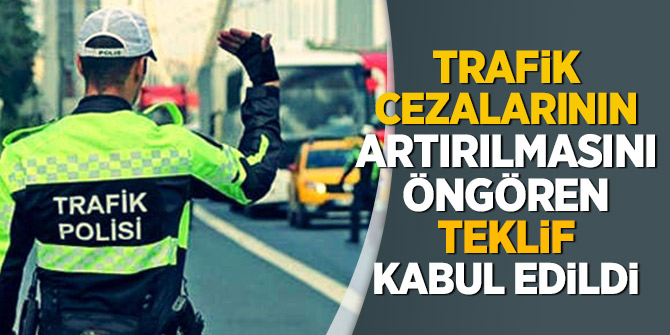 Trafik cezalarının artırılmasını öngören teklif TBMM'de kabul edildi