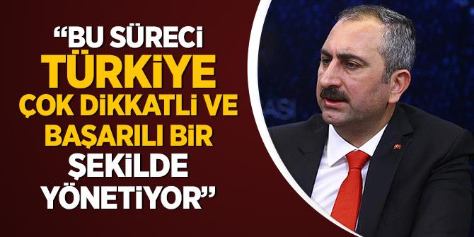Bakan Gül: Bu süreci Türkiye çok dikkatli ve başarılı bir şekilde yönetiyor