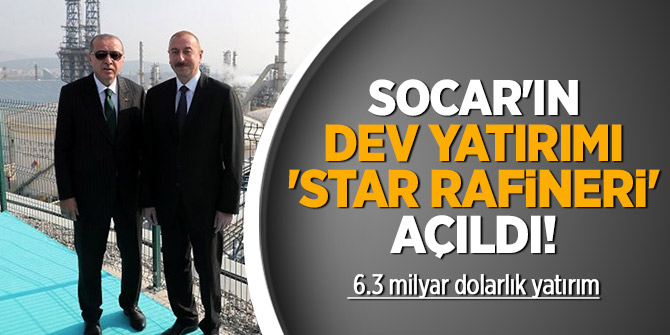 SOCAR'ın dev yatırımı 'STAR Rafineri' açıldı