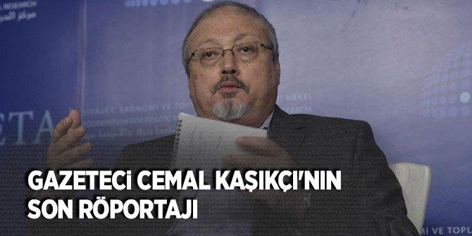 Gazeteci Cemal Kaşıkçı'nın son röportajı