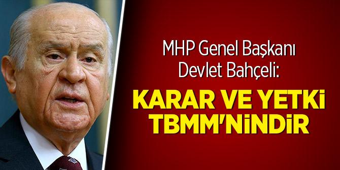 MHP Genel Başkanı Bahçeli: Karar ve yetki TBMM'nindir