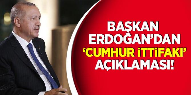Başkan Erdoğan'dan 'Cumhur İttifakı' açıklaması!