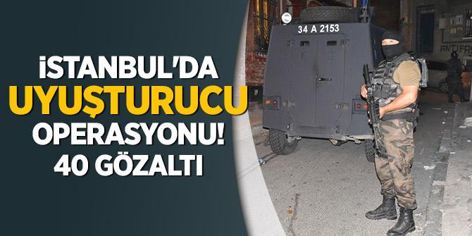 İstanbul'da uyuşturucu operasyonu: 40 gözaltı