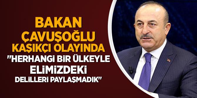 """Bakan Çavuşoğlu, Kaşıkçı olayında """"Herhangi bir ülkeyle elimizdeki delilleri paylaşmadık"""""""