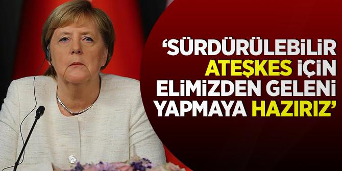 Merkel: 'Sürdürülebilir ateşkes için elimizden geleni yapmayı hazırız'