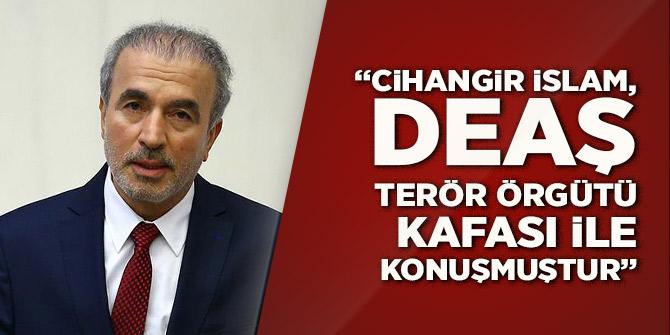 Bostancı: Cihangir İslam, DEAŞ terör örgütü kafası ile konuşmuştur
