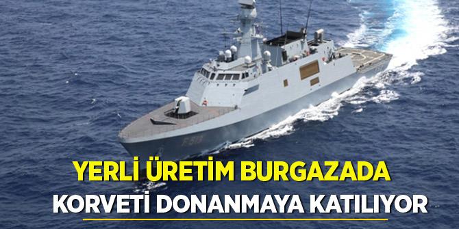 Yerli üretim Burgazada korveti donanmaya katılıyor