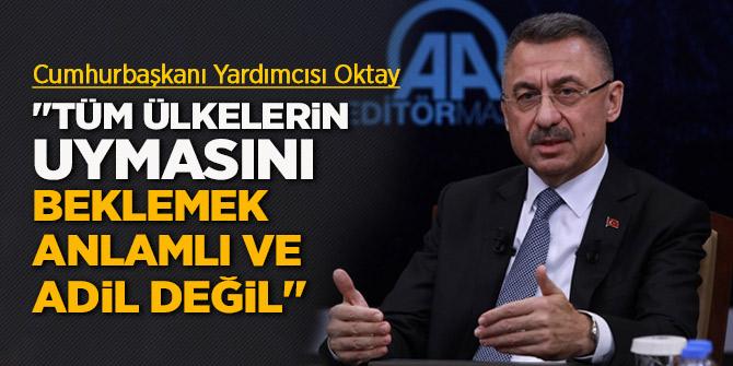 """Cumhurbaşkanı Yardımcısı Oktay """"Tüm Ülkelerin Uymasını beklemek anlamlı ve adil değil"""""""