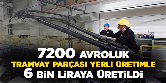 '7200 avroluk tramvay parçası yerli üretimle 6 bin liraya üretildi'