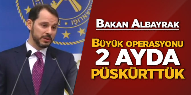 Bakan Albayrak: Büyük operasyonu 2 ayda püskürttük
