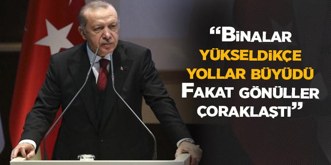 Erdoğan: Binalar yükseldikçe yollar büyüdü. Fakat gönüller çoraklaştı