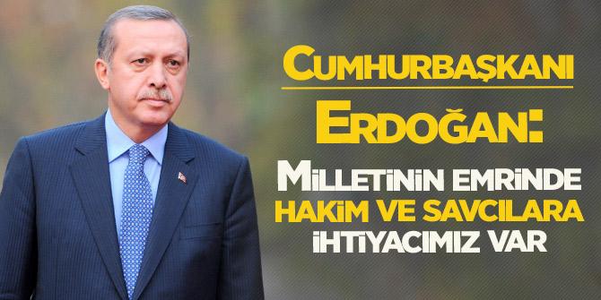 Başkan Erdoğan: Devletinin, milletinin emrinde hakim, savcılara ihtiyacımız var