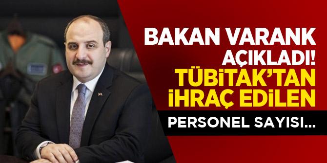 Bakan Varank TÜBİTAK'tan ihraç edilen personel sayısını açıkladı!