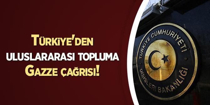 Türkiye'den uluslararası topluma Gazze çağrısı!