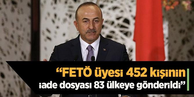 Bakan Çavuşoğlu: FETÖ üyesi 452 kişinin iade dosyası 83 ülkeye gönderildi