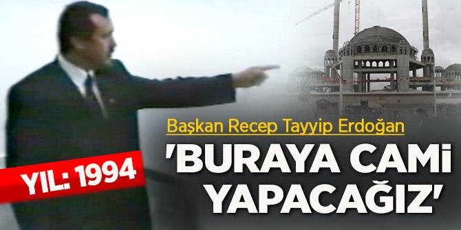 Başkan Erdoğan 24 yıl önce 'cami yaptıracağız' demişti!Taksim'deki yeri...