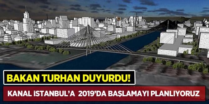 Kanal İstanbul'a 2019'da başlamayı planlıyoruz