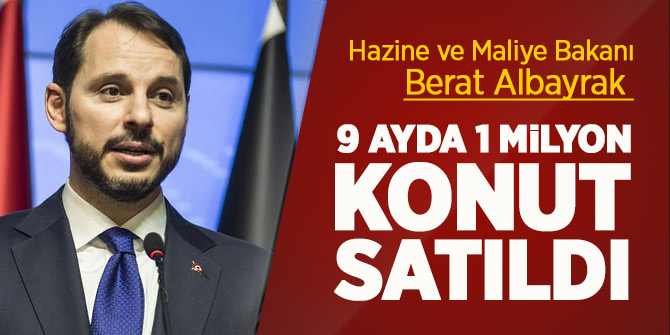 Hazine ve Maliye Bakanı Albayrak: 9 ayda 1 milyon konut satıldı