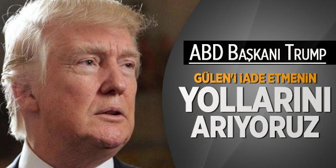 ABD Başkanı Trump'dan kritik 'Gülen' açıklaması