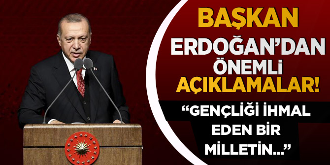 Erdoğan: Gençliği ihmal eden bir milletin istiklali tehdit altında demektir