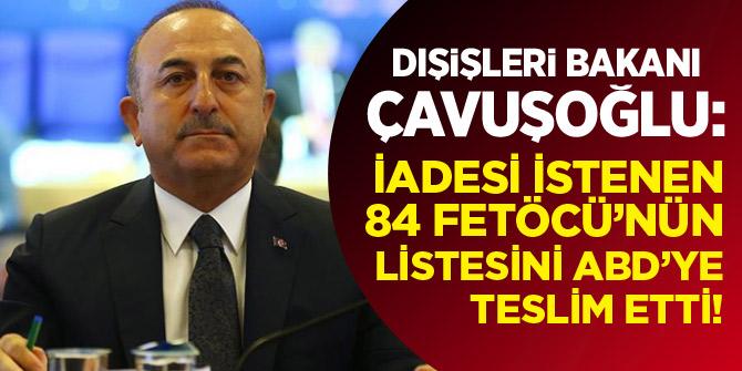 Dışişleri Bakanı Çavuşoğlu iadesi istenen 84 FETÖ'cünün listesini ABD'ye teslim etti!