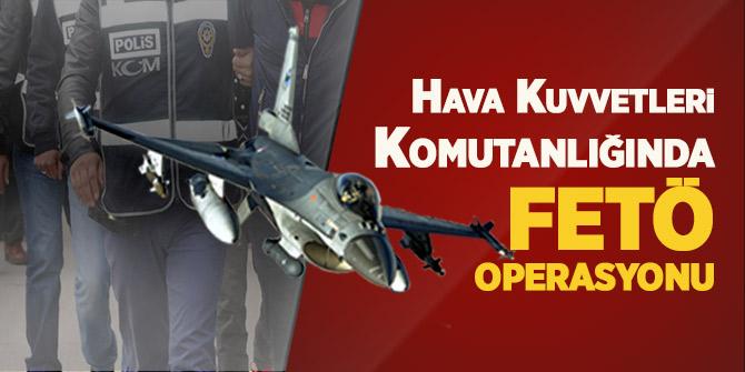FETÖ'nün Hava Kuvvetleri Komutanlığına operasyon: 82 gözaltı