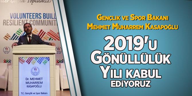 """Bakan Kasapoğlu 2019'u Gönüllülük Yılı kabul ediyoruz"""""""