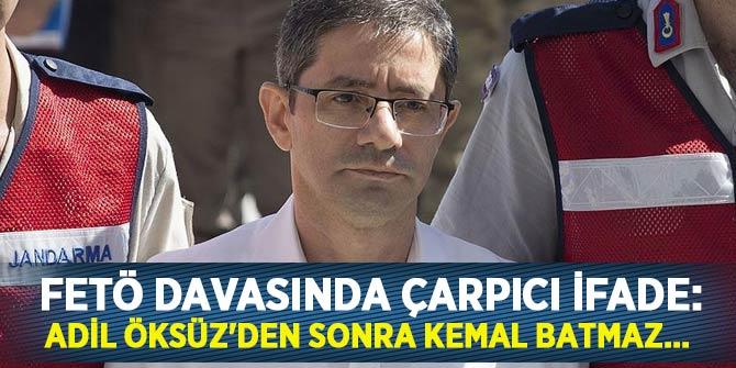 FETÖ davasında çarpıcı ifade: Adil Öksüz'den sonra Kemal Batmaz...