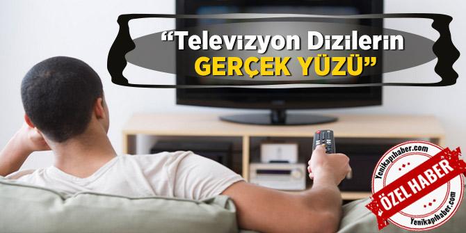 Televizyon Dizilerin gerçek yüzü
