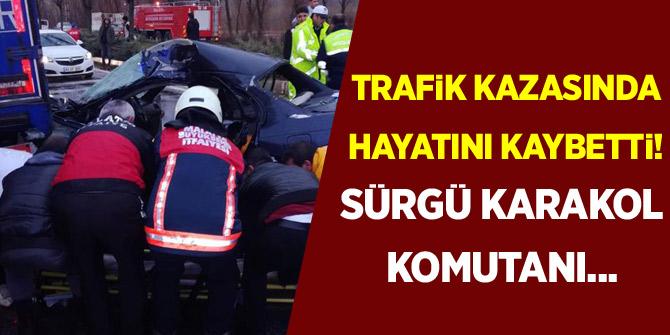 Sürgü Karakol Komutanı trafik kazasında hayatını kaybetti