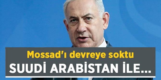 Netanyahu Riyad'la ilişkileri düzeltmeye çalışıyor