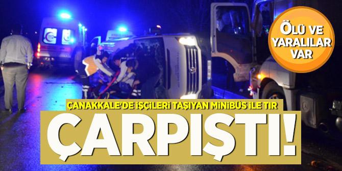 Çanakkale'nin Biga ilçesinde, işçileri taşıyan minibüs ile TIR'ın çarpıştı!...Ölü ve yaralılar var