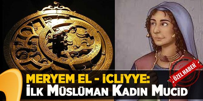 Meryem El - İcliyye: İlk Müslüman Kadın Mucid