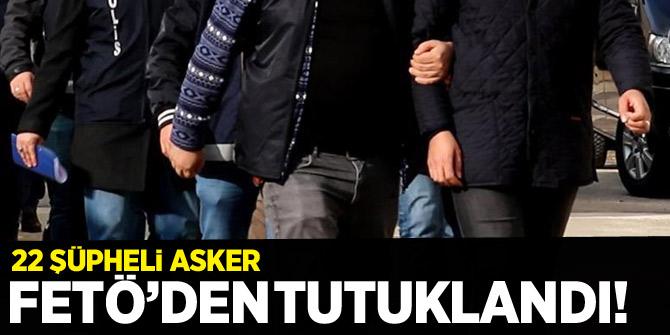 22 şüpheli asker FETÖ'den tutuklandı