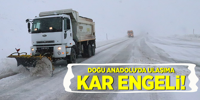 Doğu Anadolu'da ulaşıma kar engeli!