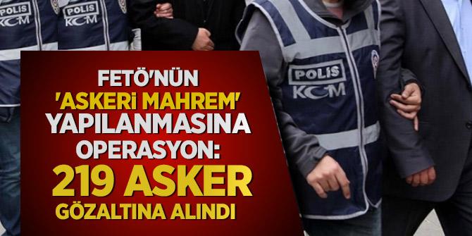 İstanbul'da FETÖ operasyonu: 219 asker gözaltına alındı
