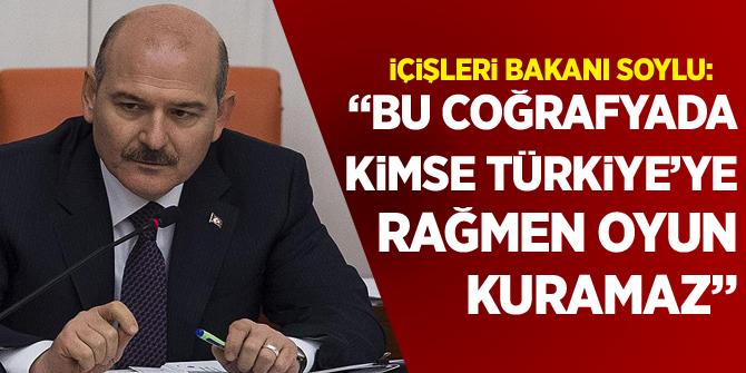 İçişleri Bakanı Soylu: Bu coğrafyada kimse Türkiye'ye rağmen oyun kuramaz