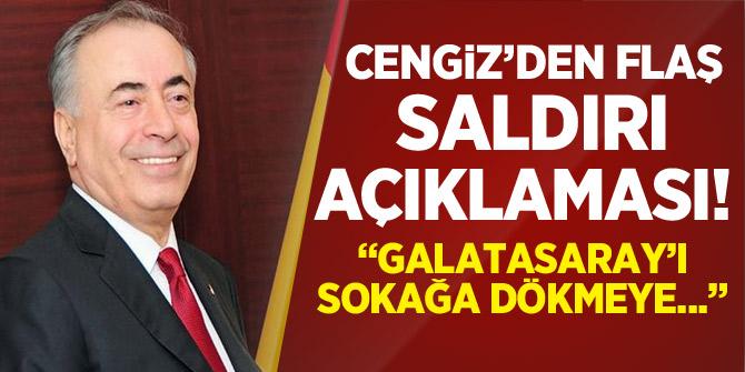 """Mustafa Cengiz'den flaş saldırı açıklaması! """"Galatasaray'ı sokağa dökmeye..."""""""