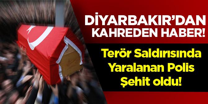 Diyarbakır'da terör saldırısında yaralanan polis şehit oldu