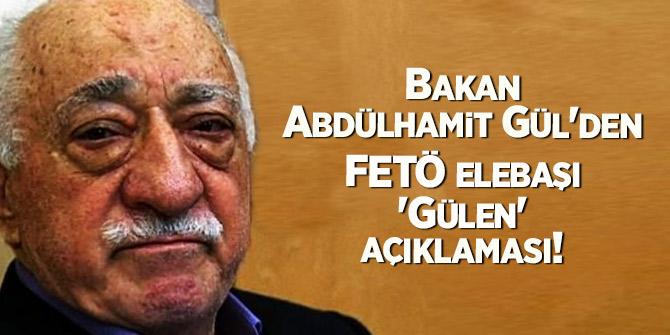 Bakan Abdülhamit Gül 'den FETÖ elebaşı 'Gülen' açıklaması!