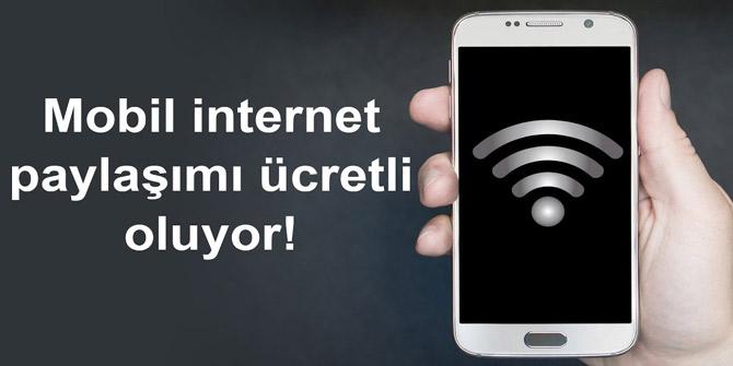 Artık mobil internet paylaşımı ücretli olacak!