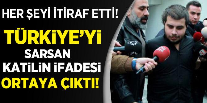 Her şeyi itiraf etti! Türkiye'yi sarsan katilin ifadesi ortaya çıktı