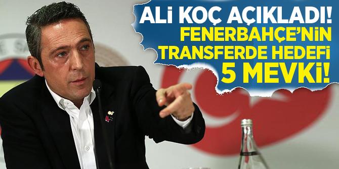 Ali Koç açıkladı! Fenerbahçe'nin transferde hedefi 5 mevki