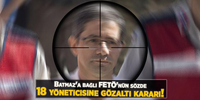 Batmaz'a bağlı FETÖ'nün sözde 18 yöneticisine gözaltı kararı!